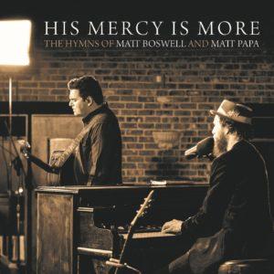 His Mercy Is More (the Hymns of Matt Boswell and Matt Papa)