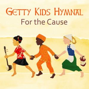 Getty Kids Hymnal – For the Cause