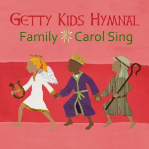 Getty Kids Hymnal – Family Carol Sing