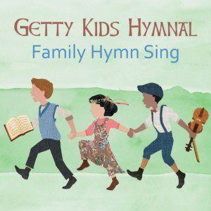 Getty Kids Hymnal – Family Hymn Sing