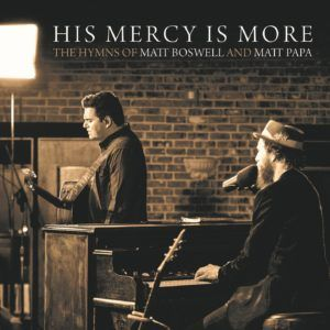 His Mercy Is More (the Hymns of Matt Boswell and Matt Papa)
